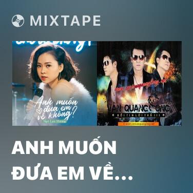 Mixtape Anh Muốn Đưa Em Về Không? - Various Artists