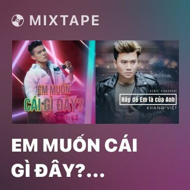 Mixtape Em Muốn Cái Gì Đây? (New Version) - Various Artists