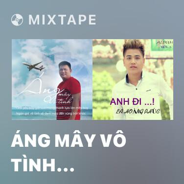 Mixtape Áng Mây Vô Tình (Remix) - Various Artists
