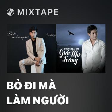 Mixtape Bỏ Đi Mà Làm Người - Various Artists