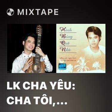 Mixtape Lk Cha Yêu: Cha Tôi,  Nhớ Cha,  Hình Bóng Cha Già - Various Artists