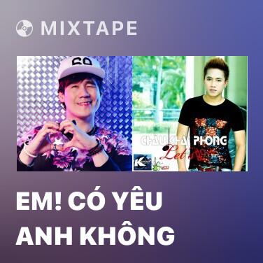 Mixtape Em! Có Yêu Anh Không - Various Artists