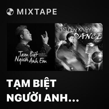 Mixtape Tạm Biệt Người Anh Em - Various Artists