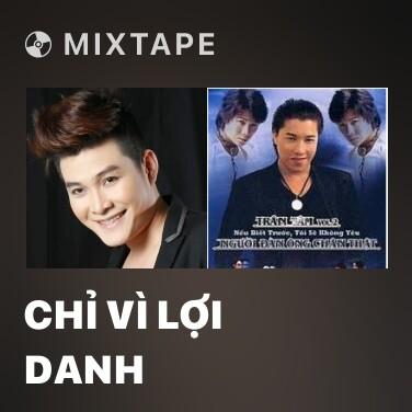 Mixtape Chỉ Vì Lợi Danh - Various Artists