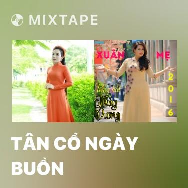 Mixtape Tân Cổ Ngày Buồn - Various Artists