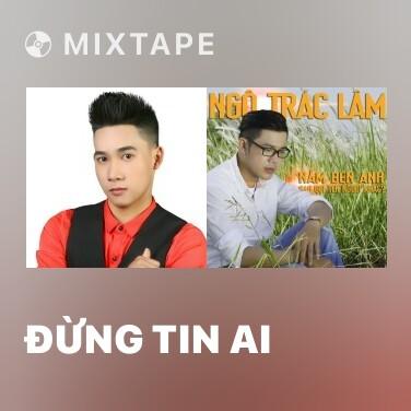 Mixtape Đừng Tin Ai - Various Artists