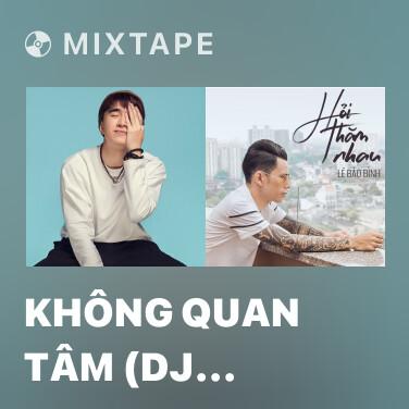 Mixtape Không Quan Tâm (DJ Phan Hiếu Remix) - Various Artists