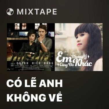 Mixtape Có Lẽ Anh Không Về - Various Artists