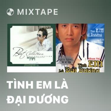 Mixtape Tình Em Là Đại Dương - Various Artists