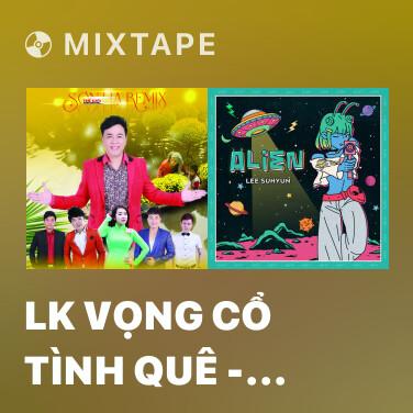Mixtape LK Vọng Cổ Tình Quê - Ngốc Ơi - Chú Tiểu