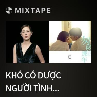 Mixtape Khó Có Được Người Tình / 難得有情人 - Various Artists