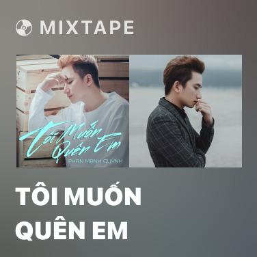 Mixtape Tôi Muốn Quên Em - Various Artists