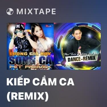 Mixtape Kiếp Cầm Ca (Remix) - Various Artists