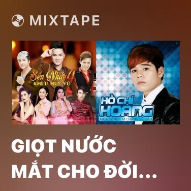 Mixtape Giọt Nước Mắt Cho Đời (Remix) - Various Artists