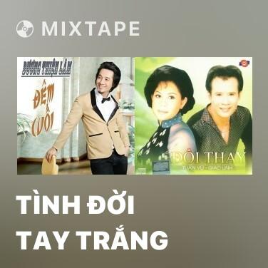 Mixtape Tình Đời Tay Trắng - Various Artists