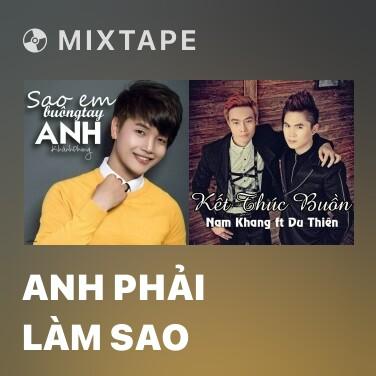 Mixtape Anh Phải Làm Sao - Various Artists
