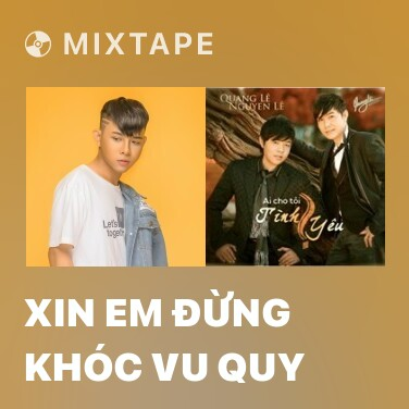 Mixtape Xin Em Đừng Khóc Vu Quy - Various Artists