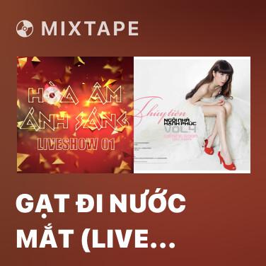 Mixtape Gạt Đi Nước Mắt (Live Hòa Âm Ánh Sáng 2016) - Various Artists