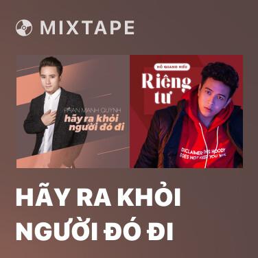 Mixtape Hãy Ra Khỏi Người Đó Đi - Various Artists