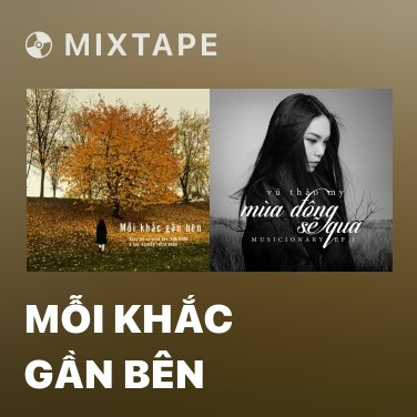 Mixtape Mỗi Khắc Gần Bên - Various Artists