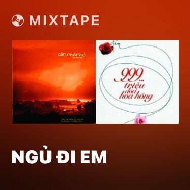 Mixtape Ngủ Đi Em - Various Artists