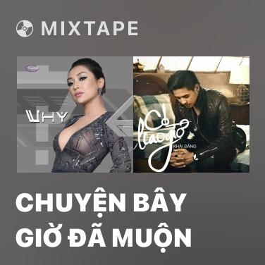Mixtape Chuyện Bây Giờ Đã Muộn - Various Artists