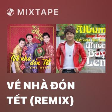 Mixtape Về Nhà Đón Tết (Remix) - Various Artists