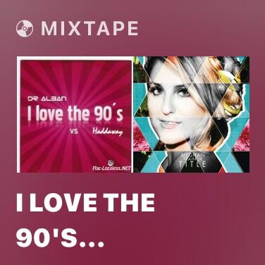 Mixtape I Love The 90's (m-ret-zon & Nick Solid 90's Club Mix) - Various Artists