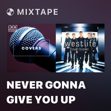 Mixtape Never Gonna Give You Up - Various Artists