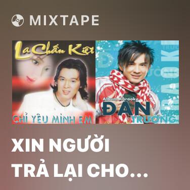 Mixtape Xin Người Trả Lại Cho Tôi - Various Artists
