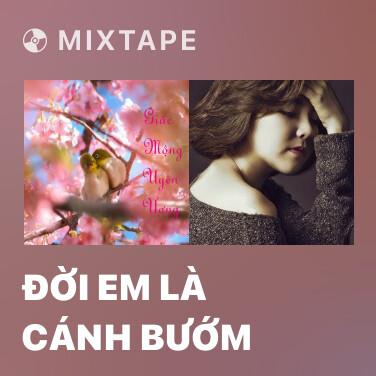 Mixtape Đời Em Là Cánh Bướm - Various Artists