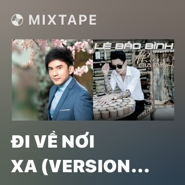 Mixtape Đi Về Nơi Xa (Version 1) - Various Artists