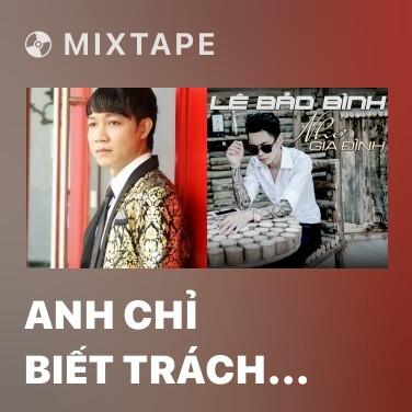 Mixtape Anh Chỉ Biết Trách Anh - Various Artists