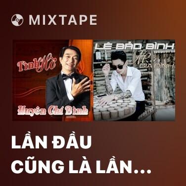 Mixtape Lần Đầu Cũng Là Lần Cuối - Various Artists