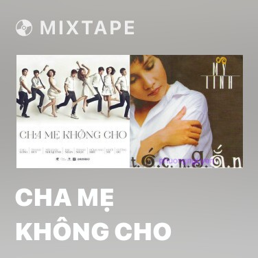 Mixtape Cha Mẹ Không Cho - Various Artists