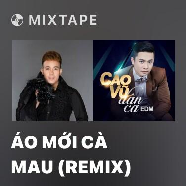 Mixtape Áo Mới Cà Mau (Remix) - Various Artists