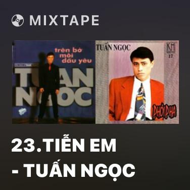 Mixtape 23.Tiễn Em - Tuấn Ngọc - Various Artists