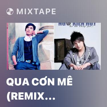 Mixtape Qua Cơn Mê (Remix Beat) -