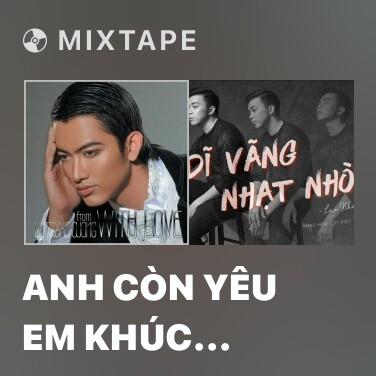 Mixtape Anh Còn Yêu Em Khúc Thụy Du