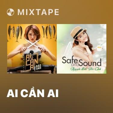 Mixtape Ai Cần Ai - Various Artists