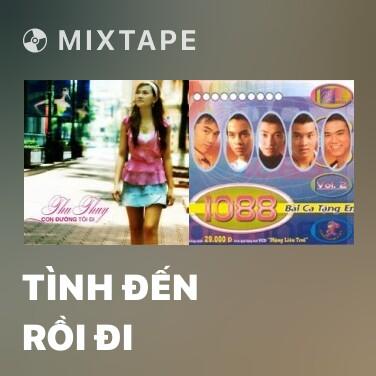 Mixtape Tình Đến Rồi Đi - Various Artists