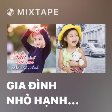Mixtape Gia Đình Nhỏ Hạnh Phúc To - Various Artists