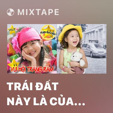 Mixtape Trái Đất Này Là Của Chúng Mình - Various Artists