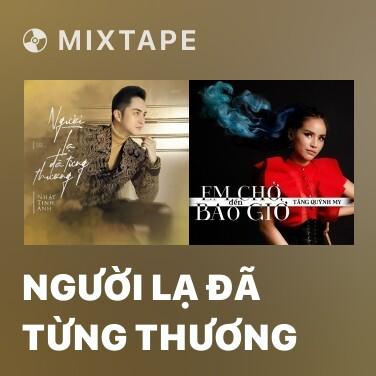 Mixtape Người Lạ Đã Từng Thương - Various Artists