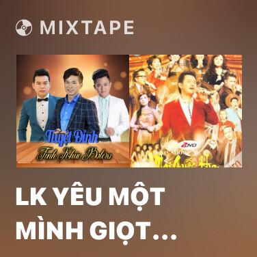 Mixtape LK Yêu Một Mình Giọt Lệ Đài Trang - Various Artists
