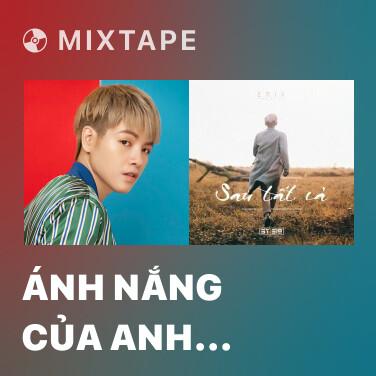 Mixtape Ánh Nắng Của Anh (Chờ Em Đến Ngày Mai OST) - Various Artists