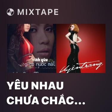 Mixtape Yêu Nhau Chưa Chắc Sống Cùng Nhau -