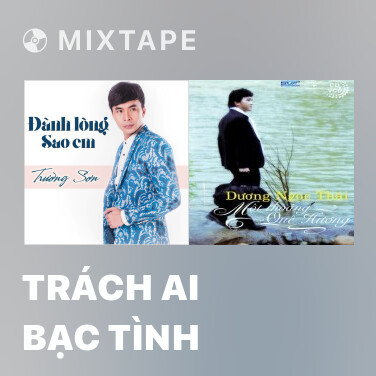 Mixtape Trách Ai Bạc Tình - Various Artists