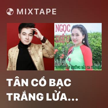 Mixtape Tân Cổ Bạc Trắng Lửa Hồng - Various Artists