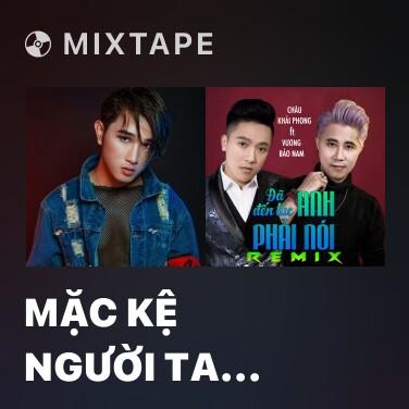 Mixtape Mặc Kệ Người Ta Nói (Remix) - Various Artists
